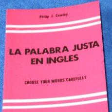 Libros de segunda mano: LA PALABRA JUSTA EN INGLÉS - PHILIP J.COWLEY - EDITORIAL ANGLO-DIDÁCTICA (1991). Lote 210552623