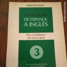 Livros em segunda mão: TRADUCCIONES DE ESPAÑOL A INGLES PARA ESTUDIANTES DE TERCER NIVEL.ANGEL GARCIA ARRANZ. Lote 129330715