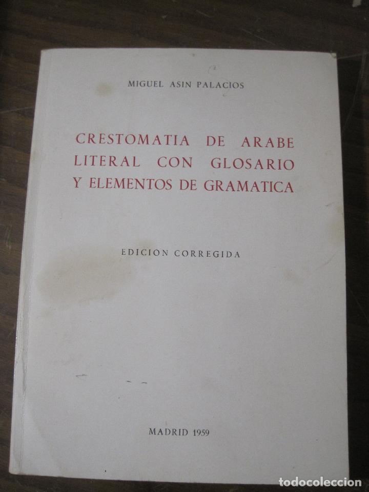 CRESTOMANIA DE ARABE LITERAL CON GLOSARIO Y ELEMENTOS DE GRAMATICA - MIGUEL ASIN PALACIOS (Libros de Segunda Mano - Cursos de Idiomas)
