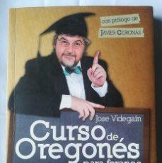 Libros de segunda mano: CURSO DE OREGONES PARA FORANOS , JOSE VIDEGAIN . PRÓLOGO DE JAVIER CORONAS. Lote 136254370