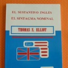 Libros de segunda mano: EL SUSTANTIVO INGLÉS. EL SINTAGMA NOMINAL. THOMAS S. ELLIOT. LEDOIRA. 1996. 88 PÁGINAS.. Lote 137306210