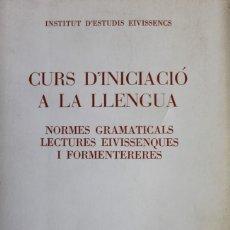 Libros de segunda mano: CURS D'INICIACIÓ A LA LLENGUA. NORMES GRAMATICALS, LECTURES EIVISSENQUES I FORMENTERERES.. Lote 123142295