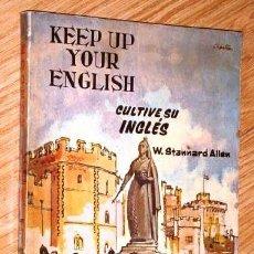 Libros de segunda mano: KEEP UP YOUR ENGLISH POR W. STANNARD ALLEN DE ED. ALHAMBRA EN MADRID 1962 PRIMERA EDICIÓN. Lote 137762338