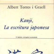 Libros de segunda mano: ALBERT TORRES I GRAELL: KANJI, LA ESCRITURA JAPONESA. Lote 143745466