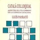 Libros de segunda mano: CATALÀ COL·LOQUIAL. GRAMÁTICA CATALANA. Lote 145726046