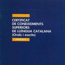 Libros de segunda mano: CERTIFICAT DE CONEIXEMENTS SUPERIORS, D, DE LLENGUA CATALANA (ORALS I ESCRITS). GRAMÁTICA CATALANA. Lote 145730298