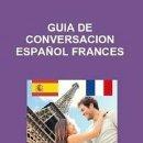 Libros de segunda mano: GUIA DE CONVERSACION ESPAÑOL FRANCES. Lote 146596706