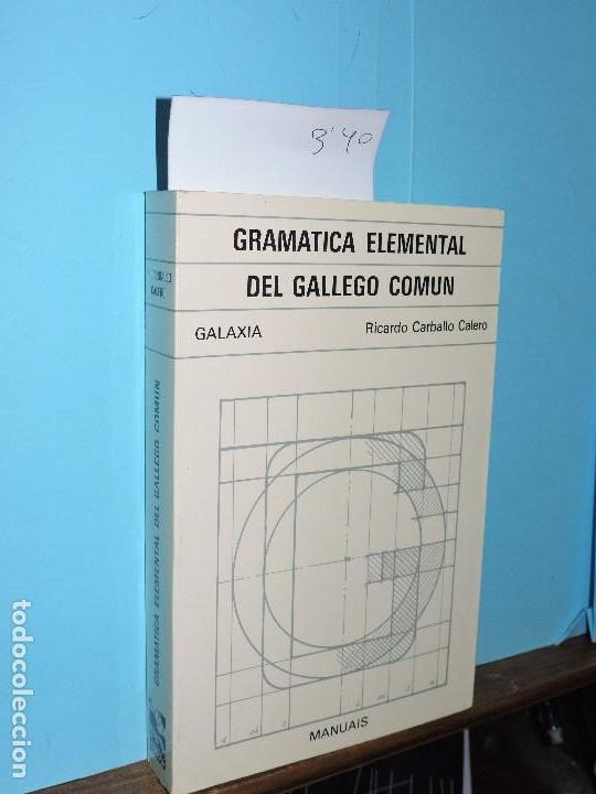 GRAMÁTICA ELEMENTAL DEL GALLEGO COMÚN. CARBALLO CALERO, RICARDO. ED. GALAXIA. VIGO 1979 (Libros de Segunda Mano - Cursos de Idiomas)
