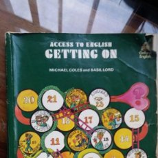 Libros de segunda mano: ACCESS TO ENGLISH GETTING ON, MICHAEL COLES ANS BASIL LORD. Lote 147647730