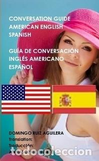 CONVERSATION GUIDE AMERICAN ENGLISH SPANISH - GUÍA DE CONVERSACIÓN INGLÉS AMERICANO ESPAÑOL (Libros de Segunda Mano - Cursos de Idiomas)