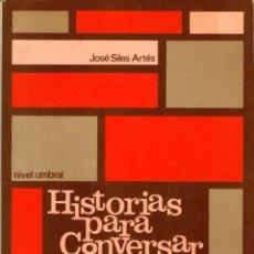 Libros de segunda mano: HISTORIAS PARA CONVERSAR. NIVEL UMBRAL - JOSÉ SILES ARTÉS. SOCIEDAD GENERAL ESPAÑOLA DE LIBRERÍA. Lote 150951958