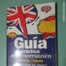 Libros de segunda mano: GUÍA PRÁCTICA DE CONVERSACIÓN ESPAÑOL / INGLÉS. DEFIÉNDETE EN INGLÉS.. Lote 153463298