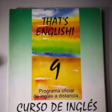 Libros de segunda mano: THAT'S ENGLISH 9 PROGRAMA OFICIAL DE INGLÉS A DISTANCIA CURSO DE INGLÉS ENVIO 9 € CERTIFICADO. Lote 156460138