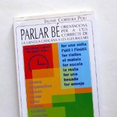 Libros de segunda mano: PARLAR BÉ. ORIENTACIONS PER A L'ÚS CORRECTE DE LA LLENGUA A LES ILLES BALEARS - JAUME CORBERA POU. Lote 157075538