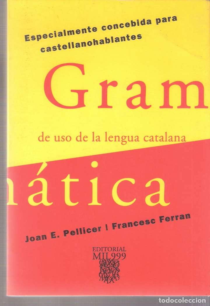 GRAMATICA DE USO DE LA LENGUA CATALANA - PELLICER BORRÁS, JOAN, FERRAN MOLT - EDITORIAL MIL999 -1998 (Libros de Segunda Mano - Cursos de Idiomas)