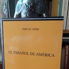 Libros de segunda mano: LIPSKI: EL ESPAÑOL DE AMERICA, (CATEDRA, 2009). JL. Lote 195512752