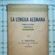 Libros de segunda mano: LA LENGUA ALEMANA PARA LA VIDA PRÁCTICA - P. PEDROSA EX LECTOR DE LA UNIVERSIDAD DE TÜBINGEN - 1940. Lote 172711267