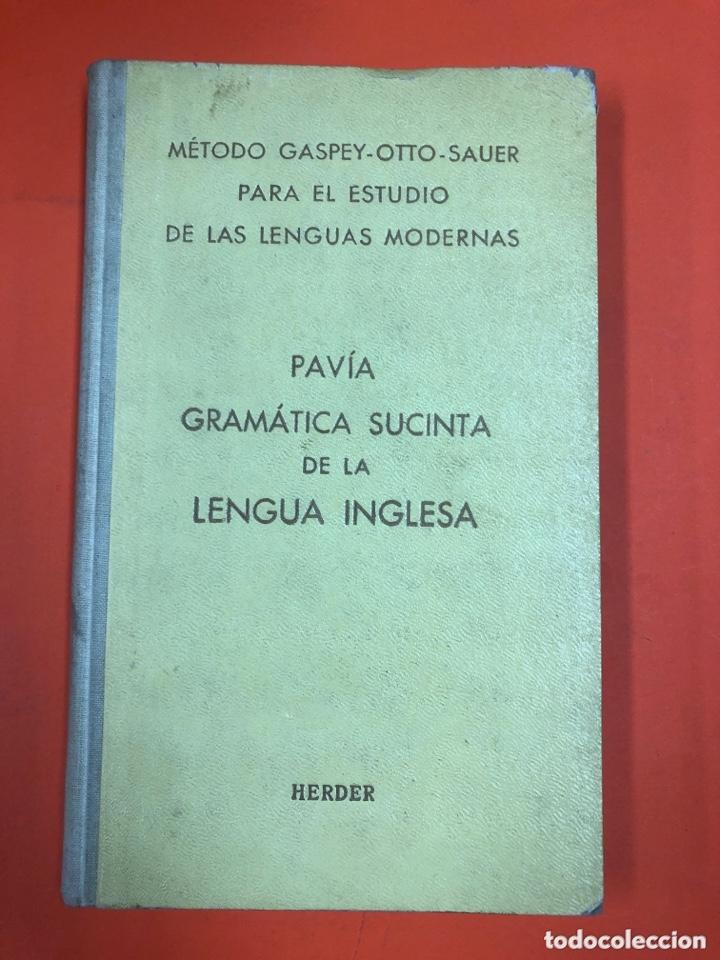 PAVIA GRAMATICA SUCINTA DE LA LENGUA INGLESA - METODO GASPEY-OTTO-SAUER - HERDER 1955 (Libros de Segunda Mano - Cursos de Idiomas)