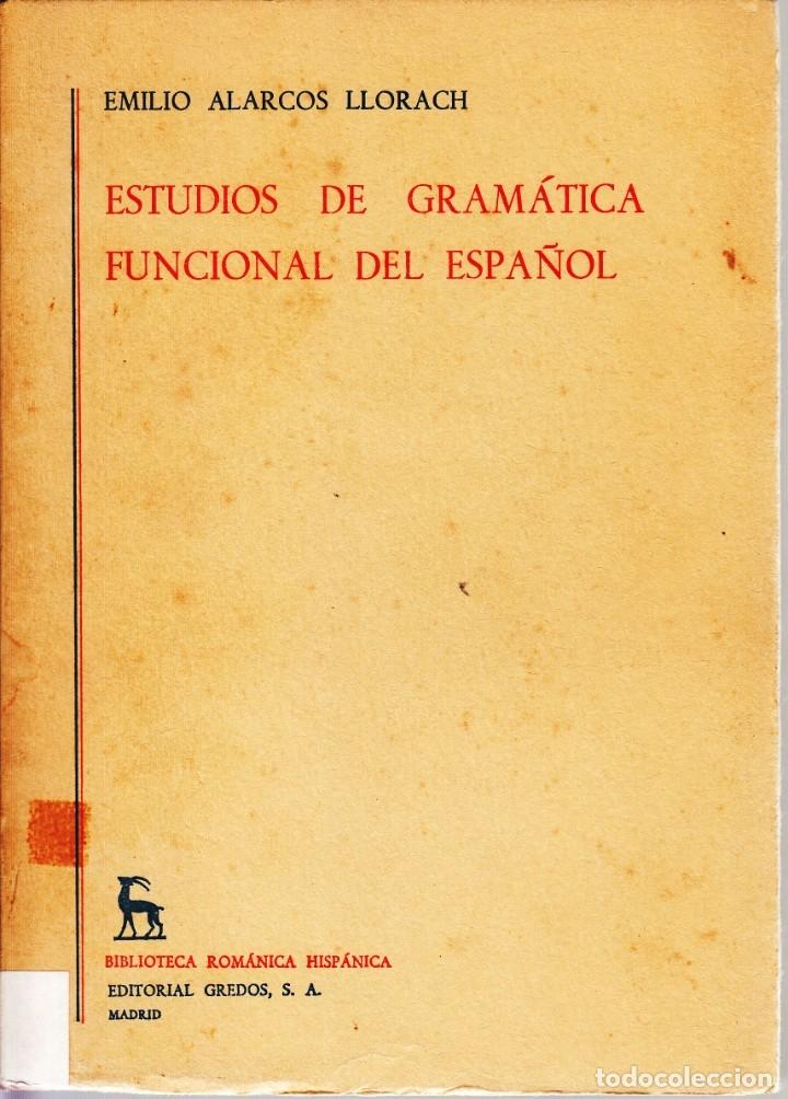 EMILIO ALARCOS LLORACH. ESTUDIOS DE GRAMÁTICA FUNCIONAL DEL ESPAÑOL. GREDOS, MADRID 1972. (Libros de Segunda Mano - Cursos de Idiomas)