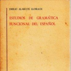 Libros de segunda mano: EMILIO ALARCOS LLORACH. ESTUDIOS DE GRAMÁTICA FUNCIONAL DEL ESPAÑOL. GREDOS, MADRID 1972.. Lote 175027922