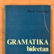 Libros de segunda mano: GRAMATIKA BIDEETAN. PATXI GOENAGA. EREIN ARGITALETXEA 1978. 375 PÁGINAS. EUSKARAZ.. Lote 175071130