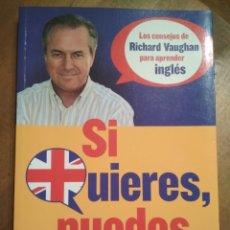 Libros de segunda mano: SI QUIERES PUEDES - LOS CONSEJOS DE RICHARD VAUGHAN PARA APRENDER INGLÉS. Lote 182871601