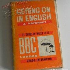 Libros de segunda mano: LIBRO - GETTING ON IN ENGLISH - CURSO DE IDIOMA TEXTO INGLÉS - GRADO INTERMEDIO HAYCRAFT BBC AÑOS 60. Lote 183294877