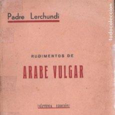 Libros de segunda mano: LERCHUNDI : RUDIMENTOS DE ÁRABE VULGAR (TÁNGER, 1945). Lote 184639521
