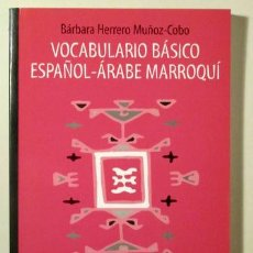 Libros de segunda mano: HERRERO MUÑOZ-COBO, BÁRBARA - VOCABULARIO BÁSICO ESPAÑOL-ÁRABE MARROQUÍ - ALMERÍA 1998. Lote 207190425
