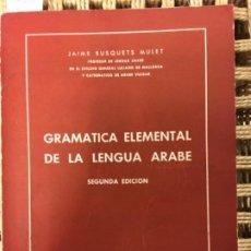 Libros de segunda mano: GRAMATICA ELEMENTAL DE LA LENGUA ARABE, JAIME BUSQUETS MULET. Lote 190449536