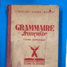 Libros de segunda mano: GRAMMAIRE FRANÇAISE - ORGEOLET / AUBIN / CORTAT - COURS SUPERIEUR - HATIER EDITEUR 3ª EDICION 1944. Lote 190739718