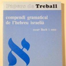 Livres d'occasion: LLUCH I OMS, ROSER - COMPENDI GRAMATICAL DE L'HEBREU ISRAELIÀ - BARCELONA 1987. Lote 191859610