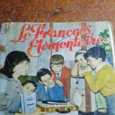 Libros de segunda mano: ANTIGUO LIBRO LE FRANCAIS ELEMENTAIRE. Lote 192678800