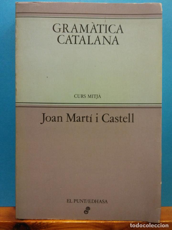 GRAMATICA CATALANA. CURS MITJA. JOAN MARTÍ I CASTELL. EDITORIAL EDHASA (Libros de Segunda Mano - Cursos de Idiomas)