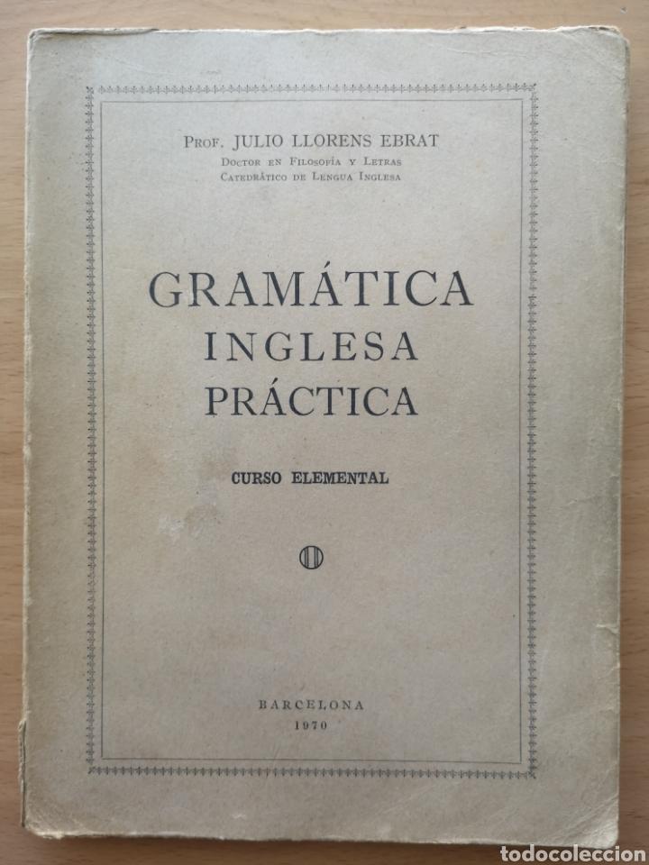 GRAMÁTICA INGLESA PRÁCTICA - CURSO ELEMENTAL - JULIO LLORENS / BARCELONA 1970 (Libros de Segunda Mano - Cursos de Idiomas)