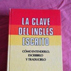 Libros de segunda mano: LA CLAVE DEL INGLÉS ESCRITO - CÓMO ENTENDERLO, ESCRIBIRLO Y TRADUCIRLO. Lote 196934512
