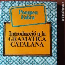 Libros de segunda mano: POMPEU FABRA - INTRODUCCIÓ A LA GRAMÀTICA CATALANA - LLIBRES A L'ABAST 621978. Lote 197918065