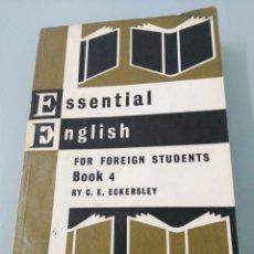 Libros de segunda mano: ESSENTIAL ENGLISH FOR FOREIGN STUDENTS. BOOK 4, BY C. E. ECKERSLEY. LONGMAN, 1970. Lote 202535930