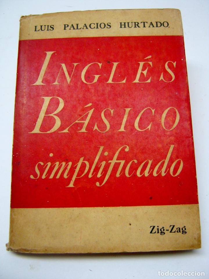 1945 CHILE - INGLES BASICO SIMPLIFICADO - LUIS PALACIOS HURTADO - ED. ZIG ZAG (Libros de Segunda Mano - Cursos de Idiomas)