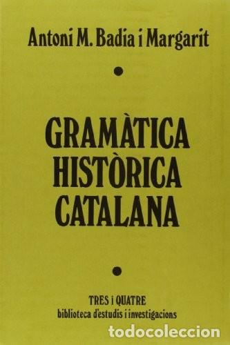 ANTONI M. BADIA I MARGARIT. GRAMÀTICA HISTÓRICA CATALANA. TRES I QUATRE, 3ª. ED. EN CATALÀ. BENETÚSS (Libros de Segunda Mano - Cursos de Idiomas)