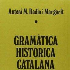 Libros de segunda mano: ANTONI M. BADIA I MARGARIT. GRAMÀTICA HISTÓRICA CATALANA. TRES I QUATRE, 3ª. ED. EN CATALÀ. BENETÚSS. Lote 205333668