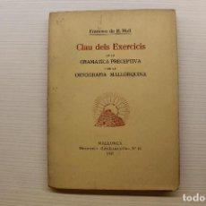Libros de segunda mano: FRANCESC DE B. MOLL, CLAU DELS EXERCICIS DE LA GRAMÀTICA I ORTOGRAFIA MALLORQUINA, 1937. Lote 205541045