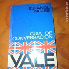 Libros de segunda mano: GUIA DE CONVERSACION VALE ESPAÑOL- INGLES. Lote 208180943