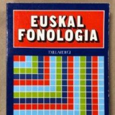 Libri di seconda mano: EUSKAL FONOLOGIA. TXILLARDEGI. EDICIONES VASCAS ARGITALETXEA 1982. EUSKARAZ.. Lote 209070625