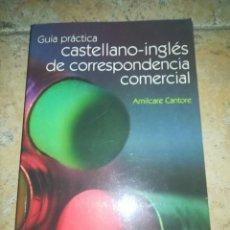 Libros de segunda mano: AMILCARE CANTORE GUIA PRACTICA CASTELLANO-INGLES DE CORRESPONDENCIA COMERCIAL. Lote 213368401