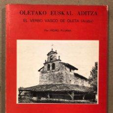 Libros de segunda mano: OLETAKO EUSKAL ADITZA, EL VERBO VASCO DE OLETA (ARABA). PEDRO PUJANA. EDITA: DIPUTACIÓN ARABA 1979.. Lote 216973451