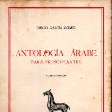 Libros de segunda mano: E. GARCÍA BÓMEZ : ANTOLOGÍA ÁRABE PARA PRINCIPANTES (ESPASA CALPE, 1966). Lote 220972066