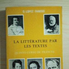 Libros de segunda mano: LA LITTERATURE PAR LES TEXTES - QUINTO CURSO DE FRANCES - O. LOPEZ FANEGO. Lote 222061415