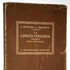 Libros de segunda mano: LA LINGUA ITALIANA POR A. RONCARI Y C. BRIGHENTI DE ED. A. MONDADORI EN VERONA 1942 5ª EDICIÓN. Lote 223870128