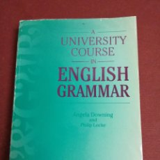 Libros de segunda mano: A UNIVERSITY COURSE IN ENGLISH GRAMMAR. ANGELA DOWNING AND PHILIP LOCKE.. Lote 224369803